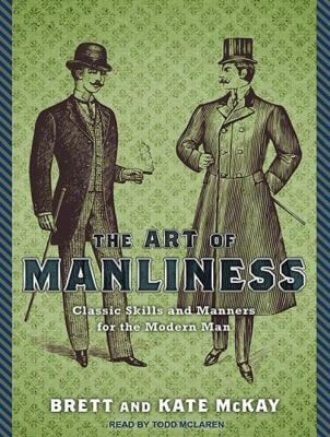 The Art of Manliness: Classic Skills and Manners for the Modern Man 9781452605753