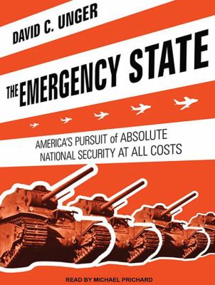 The Emergency State: America's Pursuit of Absolute Security at All Costs 9781452605845