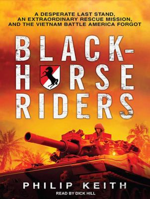 Blackhorse Riders: A Desperate Last Stand, an Extraordinary Rescue Mission, and the Vietnam Battle America Forgot 9781452606286