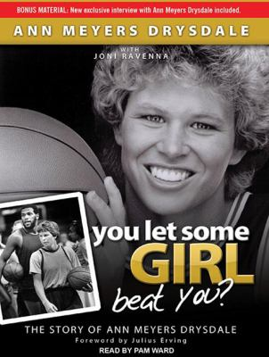 You Let Some Girl Beat You?: The Story of Ann Meyers Drysdale 9781452607931
