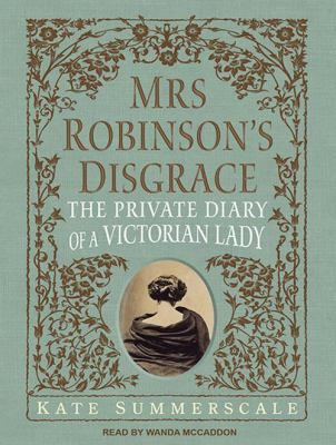 Mrs. Robinson's Disgrace: The Private Diary of a Victorian Lady 9781452608013