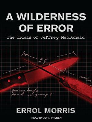 A Wilderness of Error: The Trials of Jeffrey MacDonald 9781452609379