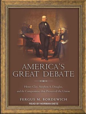 America's Great Debate: Henry Clay, Stephen A. Douglas, and the Compromise That Preserved the Union 9781452609423