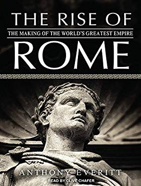 The Rise of Rome: The Making of the World's Greatest Empire 9781452609485