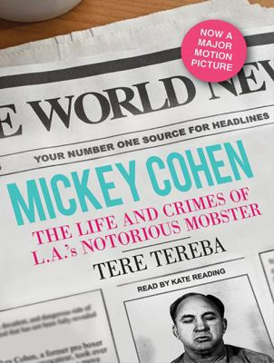 Mickey Cohen: The Life and Crimes of L.A.'s Notorious Mobster 9781452609560