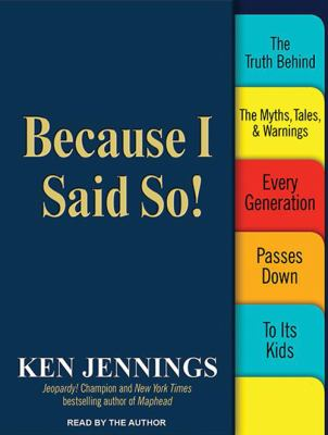 Because I Said So!: The Truth Behind the Myths, Tales, and Warnings Every Generation Passes Down to Its Kids 9781452609744