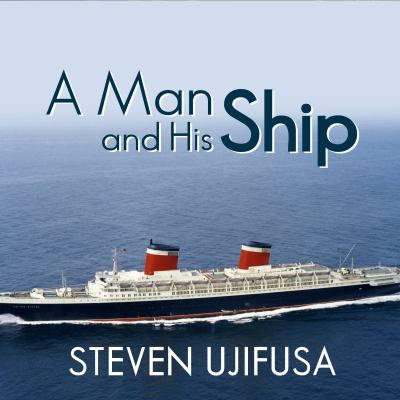 A Man and His Ship: America's Greatest Naval Architect and His Quest to Build the S.S. United States 9781452609874