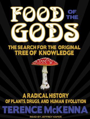 Food of the Gods: The Search for the Original Tree of Knowledge: A Radical History of Plants, Drugs, and Human Evolution 9781452610030