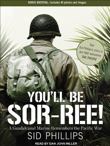 You'll Be Sor-Ree!: A Guadalcanal Marine Remembers the Pacific War 9781452631363