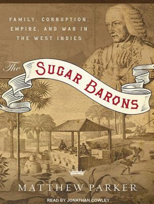The Sugar Barons: Family, Corruption, Empire, and War in the West Indies 9781452632612