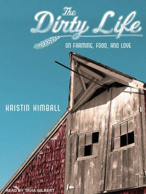 The Dirty Life: On Farming, Food, and Love 9781452632780