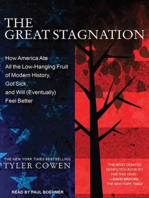 The Great Stagnation: How America Ate All the Low-Hanging Fruit of Modern History, Got Sick, and Will (Eventually) Feel Better 9781452633688
