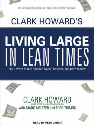 Clark Howard's Living Large in Lean Times: 250+ Ways to Buy Smarter, Spend Smarter, and Save Money 9781452634043