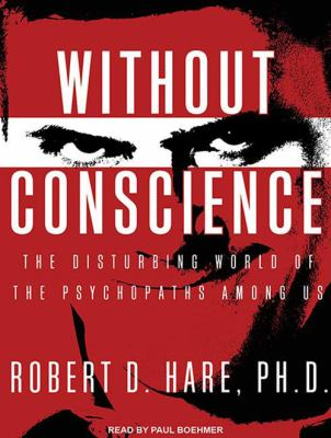 Without Conscience: The Disturbing World of the Psychopaths Among Us 9781452634098