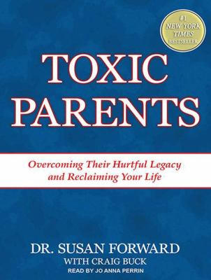 Toxic Parents: Overcoming Their Hurtful Legacy and Reclaiming Your Life 9781452634425