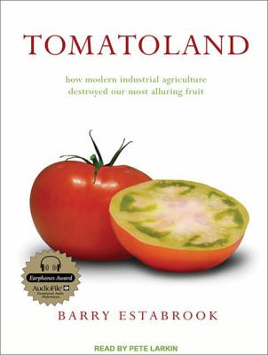 Tomatoland: How Modern Industrial Agriculture Destroyed Our Most Alluring Fruit 9781452634500