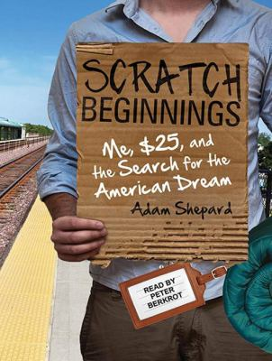 Scratch Beginnings: Me, $25, and the Search for the American Dream 9781452635033