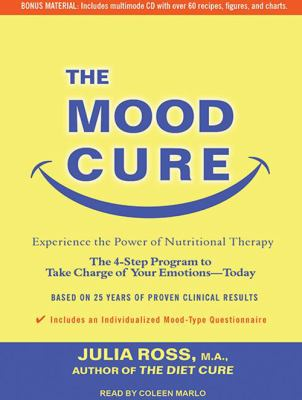 The Mood Cure: The 4-Step Program to Take Charge of Your Emotions---Today 9781452635828