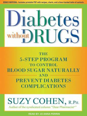 Diabetes Without Drugs: The 5-Step Program to Control Blood Sugar Naturally and Prevent Diabetes Complications 9781452635910