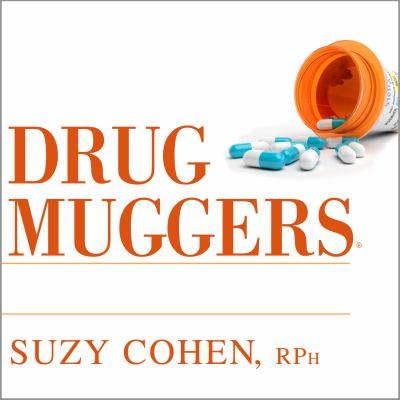 Drug Muggers: Which Medications Are Robbing Your Body of Essential Nutrients---And Natural Ways to Restore Them 9781452635927