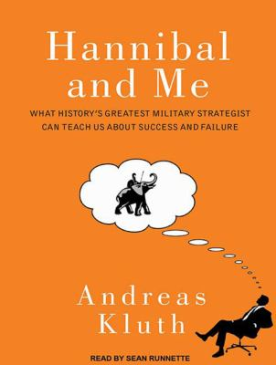 Hannibal and Me: What History's Greatest Military Strategist Can Teach Us about Success and Failure 9781452636009