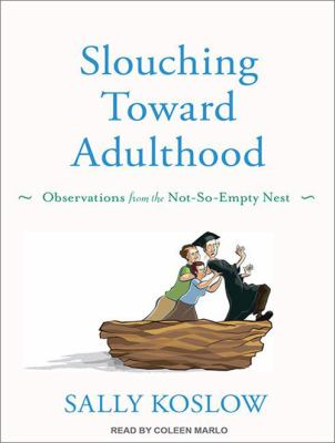 Slouching Toward Adulthood: Observations from the Not-So-Empty Nest 9781452637440