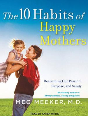 The 10 Habits of Happy Mothers: Reclaiming Our Passion, Purpose, and Sanity 9781452650494