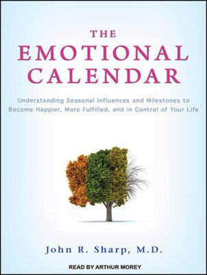 The Emotional Calendar: Understanding Seasonal Influences and Milestones to Become Happier, More Fulfilled, and in Control of Your Life 9781452650500