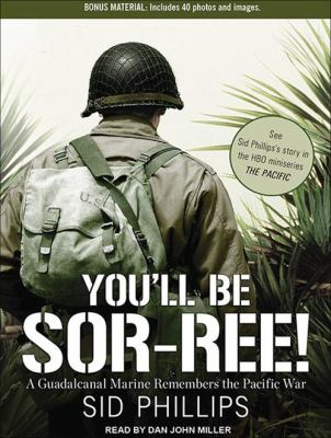 You'll Be Sor-Ree!: A Guadalcanal Marine Remembers the Pacific War 9781452651361