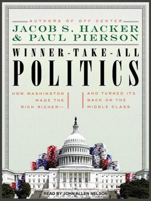 Winner-Take-All Politics: How Washington Made the Rich Richer--And Turned Its Back on the Middle Class 9781452651781