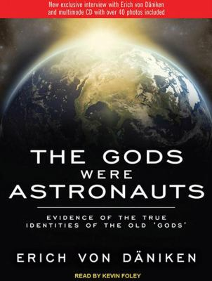 The Gods Were Astronauts: Evidence of the True Identities of the Old 'Gods' 9781452652153
