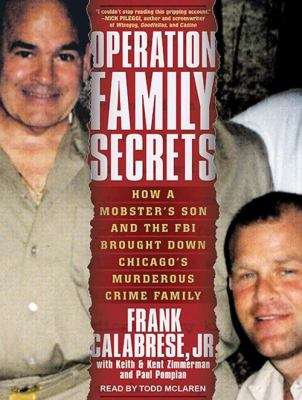 Operation Family Secrets: How a Mobster's Son and the FBI Brought Down Chicago's Murderous Crime Family 9781452652351