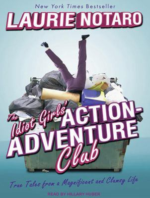 The Idiot Girls' Action-Adventure Club: True Tales from a Magnificent and Clumsy Life 9781452652658