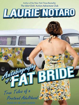 Autobiography of a Fat Bride: True Tales of a Pretend Adulthood 9781452652665