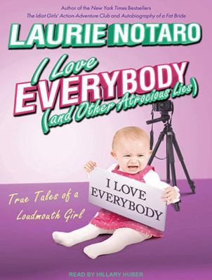 I Love Everybody (and Other Atrocious Lies): True Tales of a Loudmouth Girl 9781452652672