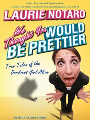 We Thought You Would Be Prettier: True Tales of the Dorkiest Girl Alive 9781452652689