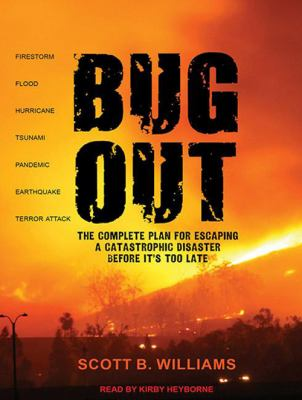 Bug Out: The Complete Plan for Escaping a Catastrophic Disaster Before It's Too Late 9781452652825