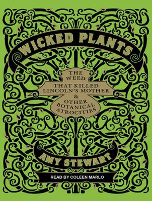 Wicked Plants: The Weed That Killed Lincoln's Mother and Other Botanical Atrocities 9781452652849