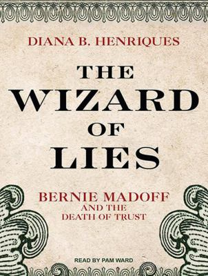 The Wizard of Lies: Bernie Madoff and the Death of Trust 9781452653297