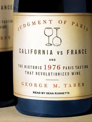 Judgment of Paris: California vs. France and the Historic 1976 Paris Tasting That Revolutionized Wine 9781452653433