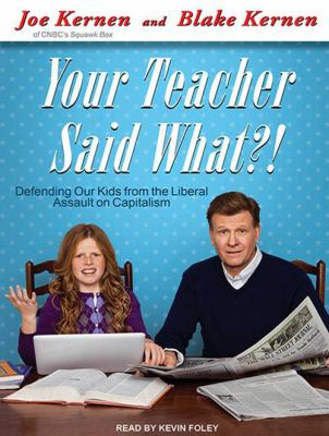 Your Teacher Said What?!: Defending Our Kids from the Liberal Assault on Capitalism 9781452653457