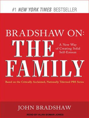 Bradshaw On: The Family: A New Way of Creating Solid Self-Esteem 9781452653532