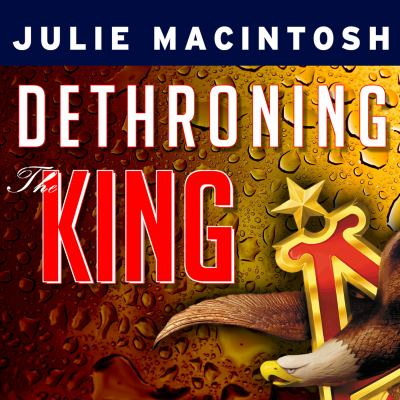 Dethroning the King: The Hostile Takeover of Anheuser-Busch, an American Icon 9781452653549
