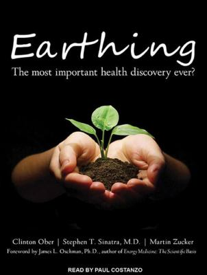 Earthing: The Most Important Health Discovery Ever? 9781452653808