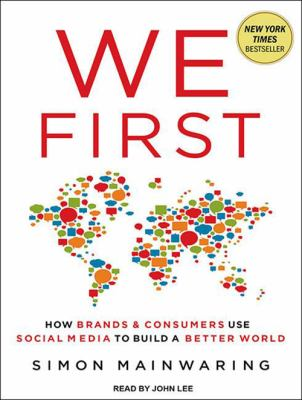 We First: How Brands and Consumers Use Social Media to Build a Better World 9781452653853
