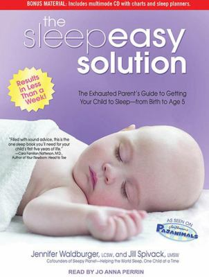The Sleepeasy Solution: The Exhausted Parent's Guide to Getting Your Child to Sleep--From Birth to Age 5 9781452653983