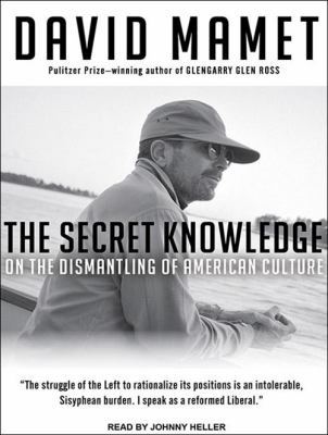 The Secret Knowledge: On the Dismantling of American Culture 9781452654010