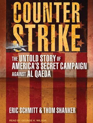 Counterstrike: The Untold Story of America's Secret Campaign Against Al Qaeda 9781452654027