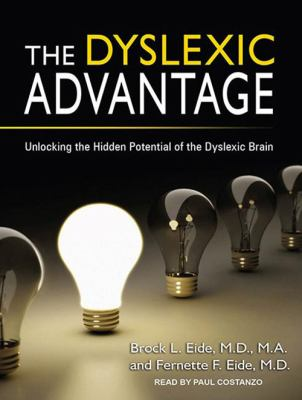 The Dyslexic Advantage: Unlocking the Hidden Potential of the Dyslexic Brain 9781452654089