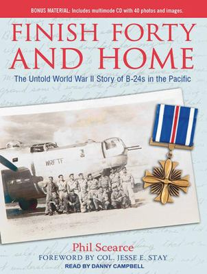 Finish Forty and Home: The Untold World War II Story of B-24s in the Pacific 9781452654140